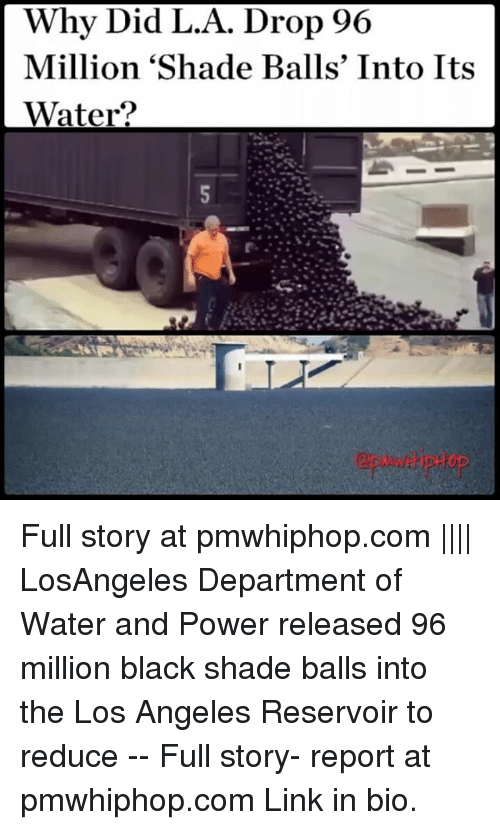 SIZZLE: Why Did L.A. Drop 96  Million 'Shade Balls' Into Its  Water? Full story at pmwhiphop.com |||| LosAngeles Department of Water and Power released 96 million black shade balls into the Los Angeles Reservoir to reduce -- Full story- report at pmwhiphop.com Link in bio.
