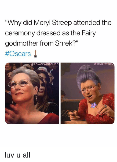 "Meryl Streep: Why did Meryl Streep attended the  ceremony dressed as the Fairy  godmother from Shrek?""  #Oscars !  @TowerwhiteDan  @Towerwhite luv u all"