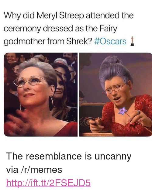 "Meryl Streep: Why did Meryl Streep attended the  ceremony dressed as the Fairy  godmother from Shrek? #Oscars l <p>The resemblance is uncanny via /r/memes <a href=""http://ift.tt/2FSEJD5"">http://ift.tt/2FSEJD5</a></p>"