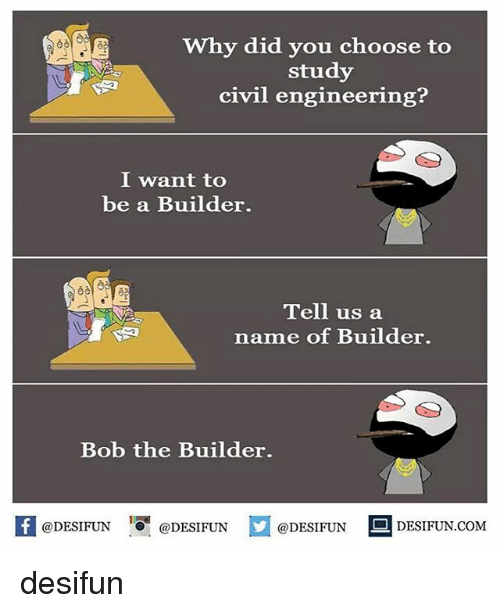 Memes, Engineering, and 🤖: Why did you choose to  study  civil engineering?  I want to  be a Builder.  Tell us a  name of Builder.  Bob the Builder.  @DESIFUN ig @DESIFUN  DESIFUN.COMM desifun