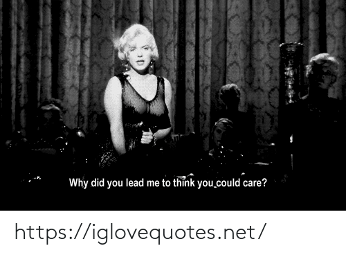 Think You: Why did you lead me to thỉnk you could care? https://iglovequotes.net/