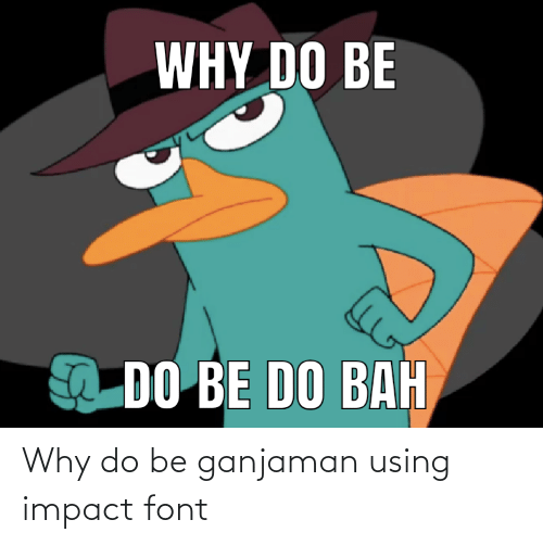 Impact Font: Why do be ganjaman using impact font