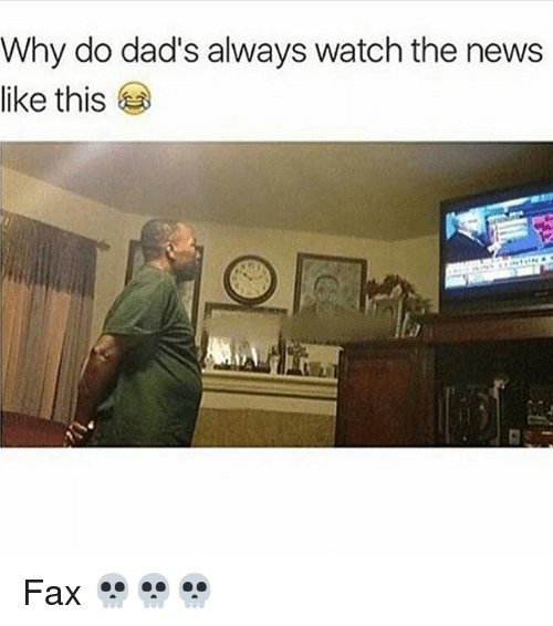 Memes, News, and Watch: Why do dad's always watch the news  like this Fax 💀💀💀