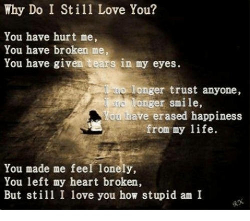 U Hurt Me But I Still Love You Quotes Why Do I Still Love Yo...