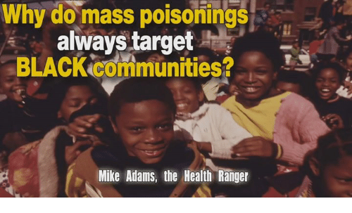 Community, Memes, and Target: Why do mass poisonings  always target  BLACK Communities?  Mike Adams, the Health Ranger