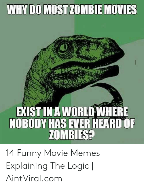 Funny Movie Memes: WHY DO MOST ZOMBIE MOVIES  製859  EXIST IN A WORLD WHERE  NOBODY HAS EVER HEARD OF  ZOMBIES? 14 Funny Movie Memes Explaining The Logic | AintViral.com