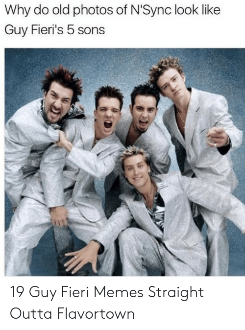Outta Flavortown: Why do old photos of N'Sync look like  Guy Fieri's 5 sons 19 Guy Fieri Memes Straight Outta Flavortown