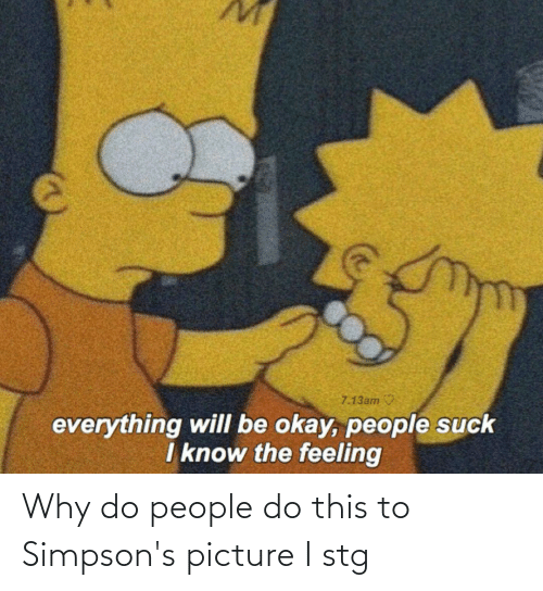 Im 14 & This Is Deep: Why do people do this to Simpson's picture I stg