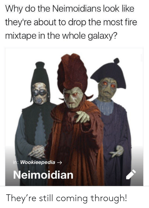 Fire Mixtape: Why do the Neimoidians look like  they're about to drop the most fire  mixtape in the whole galaxy?  : Wookieepedia -  Neimoidian They're still coming through!