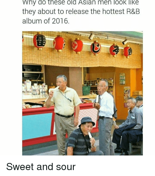 Dank Memes: Why do these old Asian men look like  they about to release the hottest R&B  album of 2016. Sweet and sour