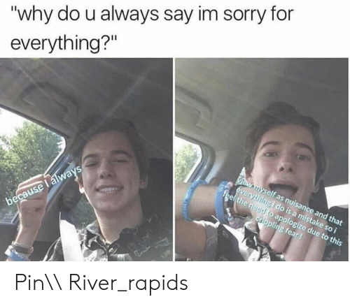 """Rapids: """"why do u always say im sorry for  everything?""""  self as nuisance and that  everything i do is a mistake so i  o apologize due to this Pin\\ River_rapids"""