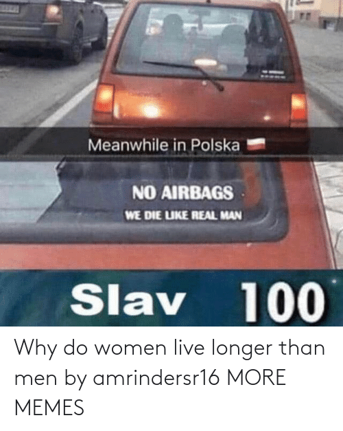 Live: Why do women live longer than men by amrindersr16 MORE MEMES