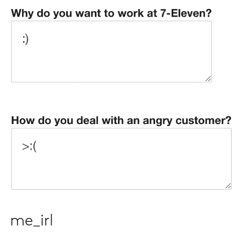 7-Eleven: Why do you want to work at 7-Eleven?  How do you deal with an angry customer? me_irl