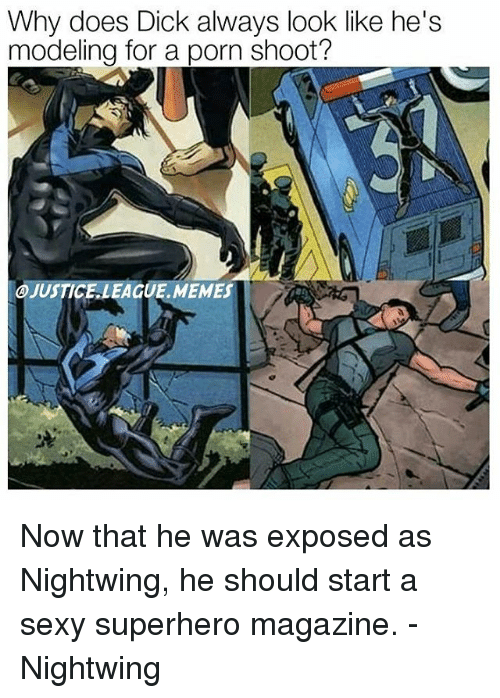 Memes, Sexy, and Superhero: Why does Dick always look like he's  modeling for a porn shoot?  OJUSTICE LEAGUE MEMES Now that he was exposed as Nightwing, he should start a sexy superhero magazine. -Nightwing