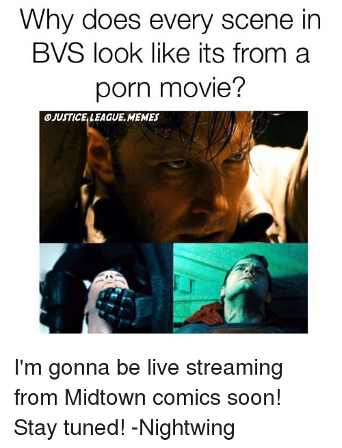Justice League, Bvs, and Scene: Why does every scene in  BVS look like its from a  porn movie?  DJUSTICELEAGUEMEMES I'm gonna be live streaming from Midtown comics soon! Stay tuned! -Nightwing