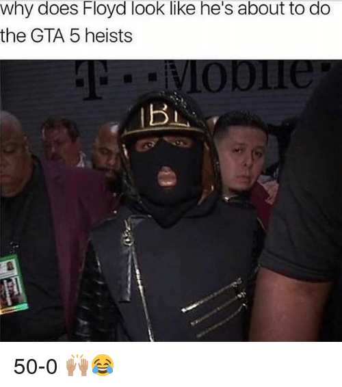 Gta 5: why does Floyd look like he's about to do  the GTA 5 heists 50-0 🙌🏽😂