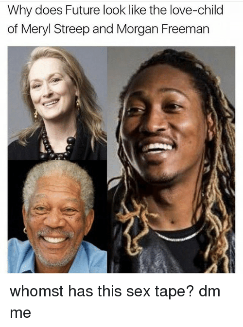 Future, Love, and Memes: Why does Future look like the love-child  of Meryl Streep and Morgan Freeman whomst has this sex tape? dm me