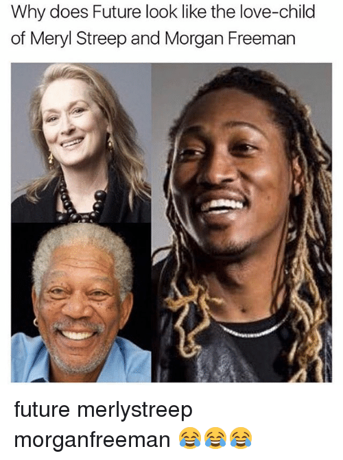 Future, Love, and Memes: Why does Future look like the love-child  of Meryl Streep and Morgan Freeman future merlystreep morganfreeman 😂😂😂