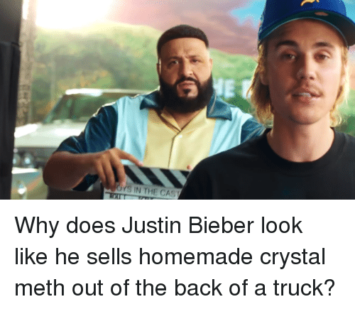 crystal meth: Why does Justin Bieber look like he sells homemade crystal meth out of the back of a truck?