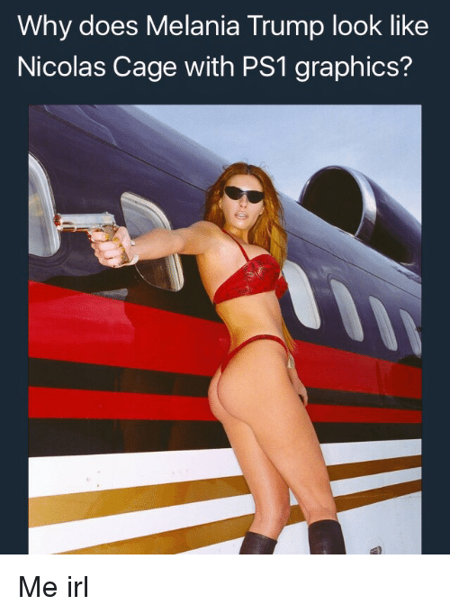 Nicola Cage: Why does Melania Trump look like  Nicolas Cage with PS1 graphics? Me irl