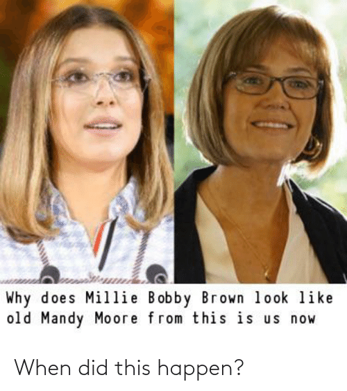Bobby Brown: Why does Millie Bobby Brown look like  old Mandy Moore from this is us now When did this happen?