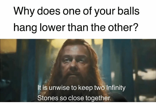 Dank, Infinity, and 🤖: Why does one of your balls  hang lower than the other?  It is unwise to keep two Infinity  Stones so close together.