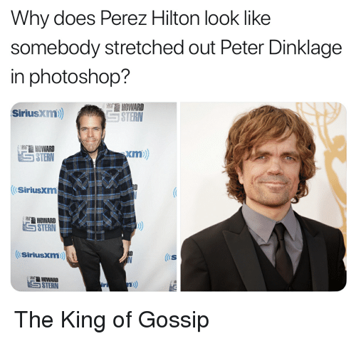 perez hilton: Why does Perez Hilton look like  somebody stretched out Peter Dinklage  in photoshop?  SiriusXim)  STERN  STERN  xm)  SiriusXm  HOWARD  STERN  Siriusxm  HOWARD  iri The King of Gossip