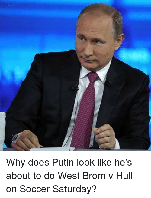 Memes, Soccer, and Putin: Why does Putin look like he's about to do West Brom v Hull on Soccer Saturday?