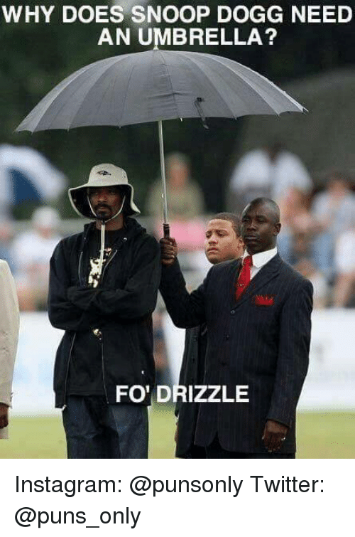 Dogges: WHY DOES SNOOP DOGG NEED  AN UMBRELLA?  FO' DRIZZLE Instagram: @punsonly Twitter: @puns_only