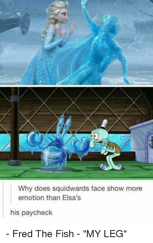 Why does squidwards face show more emotion than elsa 39 s his for Fred the fish