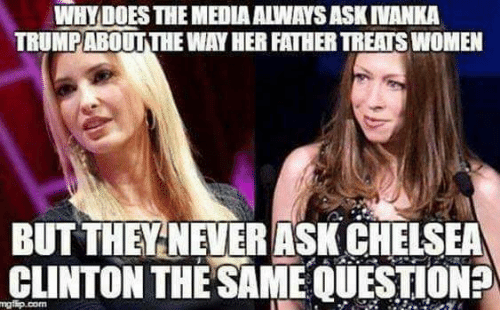 Chelsea Clinton: WHY DOES THE MEDIA ALWAYS ASK INANKA  TRUMPABOUTTHE WAY HER FATHER TREATS WOMEN  BUT THEYNEVERASK CHELSEA  CLINTON THE SAME QUESTION