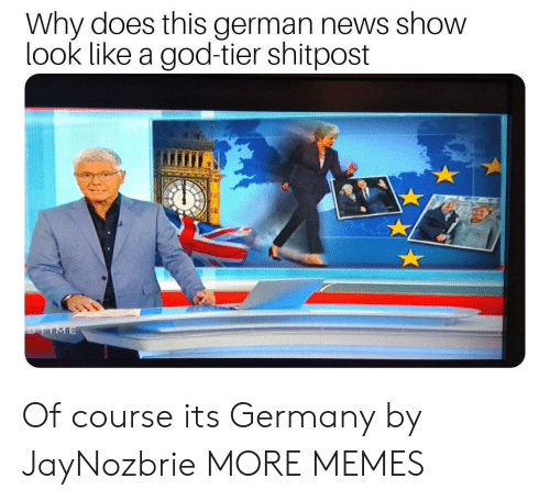 tier: Why does this german news show  look like a god-tier shitpost  TIME Of course its Germany by JayNozbrie MORE MEMES
