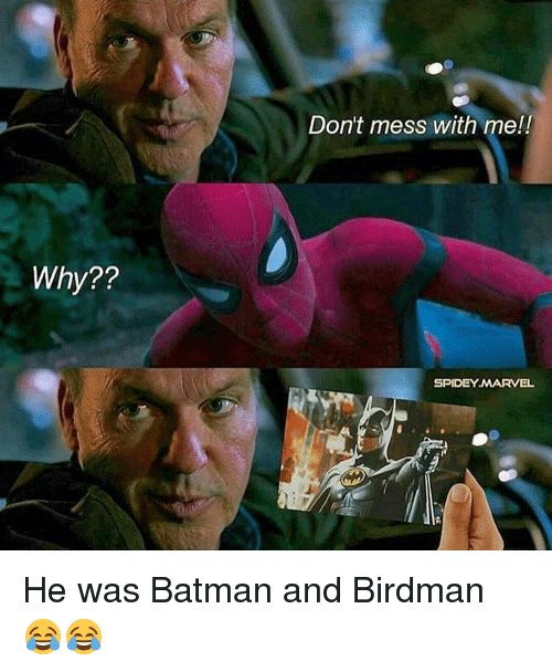 Batman, Birdman, and Memes: Why??  Don't mess with me!!  SPIDEY MARVEL He was Batman and Birdman 😂😂