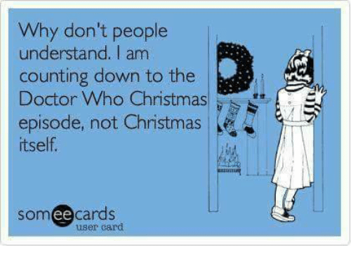 Christmas, Doctor, and Memes: Why don't people  understand. I am  counting down to the  Doctor Who Christmas  episode, not Christmas  itself.  someecards  user card