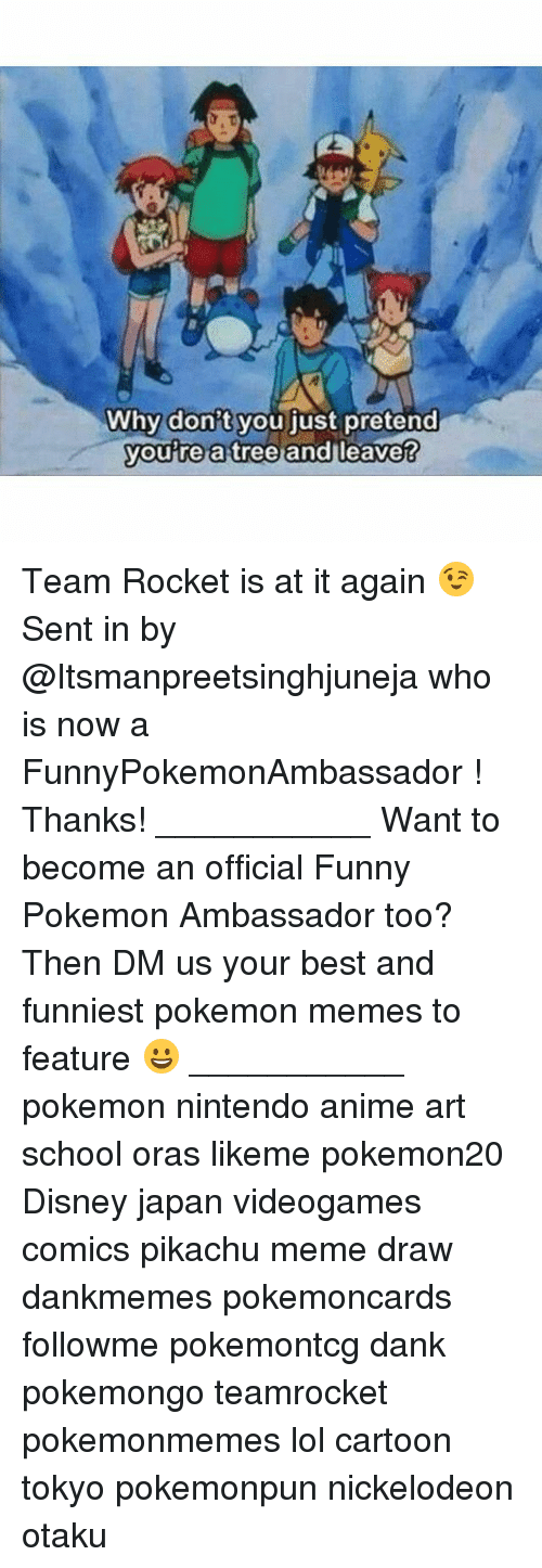Pokemongo: Why don't you iust pretend  you re a tree andl  leave? Team Rocket is at it again 😉 Sent in by @Itsmanpreetsinghjuneja who is now a FunnyPokemonAmbassador ! Thanks! ___________ Want to become an official Funny Pokemon Ambassador too? Then DM us your best and funniest pokemon memes to feature 😀 ___________ pokemon nintendo anime art school oras likeme pokemon20 Disney japan videogames comics pikachu meme draw dankmemes pokemoncards followme pokemontcg dank pokemongo teamrocket pokemonmemes lol cartoon tokyo pokemonpun nickelodeon otaku
