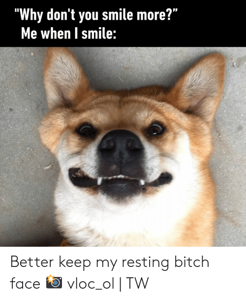 """i smile: """"Why don't you smile more?""""  Me when I smile: Better keep my resting bitch face  📸 vloc_ol 