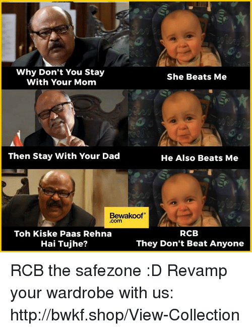 Dad, Memes, and Beats: Why Don't You Stay  She Beats Me  With Your Mom  Then Stay With Your Dad  He Also Beats Me  Bewakoof  .com  RCB  Toh Kiske Paas Rehna  Hai Tujhe?  They Don't Beat Anyone RCB the safezone :D  Revamp your wardrobe with us: http://bwkf.shop/View-Collection