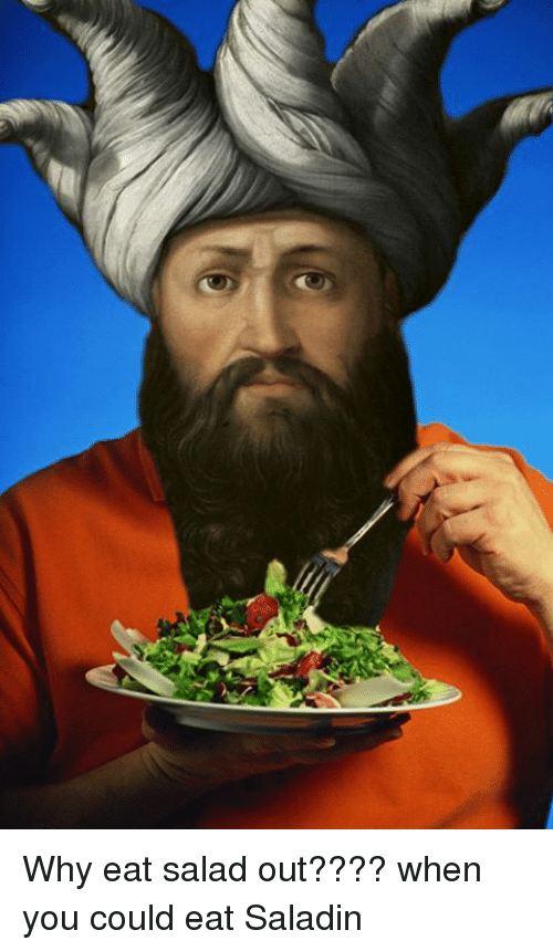 Eating Salad: Why eat salad out???? when you could eat Saladin