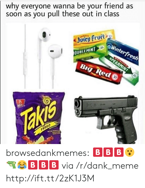 Danke Meme: why everyone wanna be your friend as  soon as you pull these out in class  Jorcy fruit  OUBLEMINT browsedankmemes:  🅱️🅱️🅱️😮🔫😂🅱️🅱️🅱️ via /r/dank_meme http://ift.tt/2zK1J3M