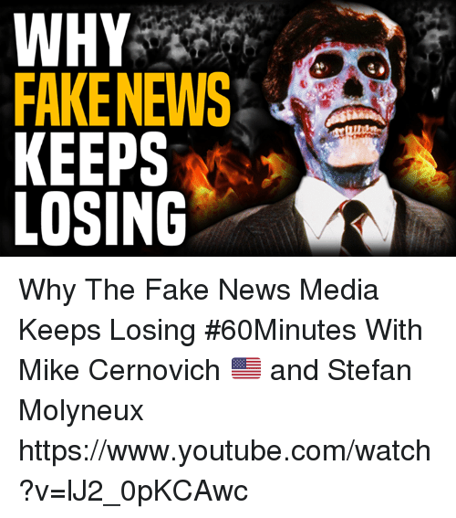 Memes, 🤖, and Media: WHY  FAKE NEWS  KEEPS  LOSING Why The Fake News Media Keeps Losing #60Minutes  With Mike Cernovich 🇺🇸 and Stefan Molyneux   https://www.youtube.com/watch?v=lJ2_0pKCAwc