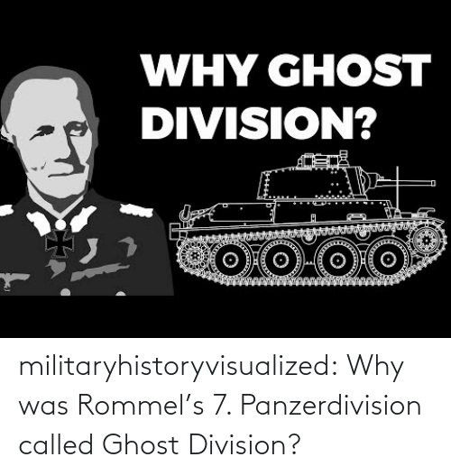 division: WHY GHOST  DIVISION? militaryhistoryvisualized:   Why was Rommel's 7. Panzerdivision called Ghost Division?