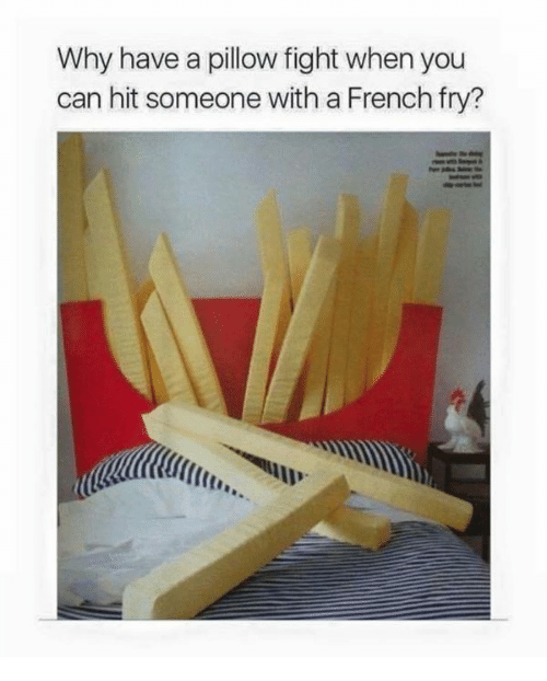 pillow fight: Why have a pillow fight when you  can hit someone with a French fry?