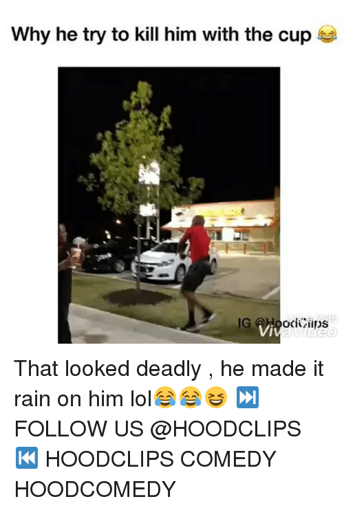 Funny, Lol, and Rain: Why he try to kill him with the cup  Vi That looked deadly , he made it rain on him lol😂😂😆 ⏭FOLLOW US @HOODCLIPS ⏮ HOODCLIPS COMEDY HOODCOMEDY