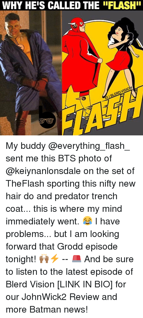 Memes, 🤖, and Flash: WHY HEIS CALLED THE IIFLASHII  VISION  GIBLERD My buddy @everything_flash_ sent me this BTS photo of @keiynanlonsdale on the set of TheFlash sporting this nifty new hair do and predator trench coat... this is where my mind immediately went. 😂 I have problems... but I am looking forward that Grodd episode tonight! 🙌🏾⚡️ -- 🚨 And be sure to listen to the latest episode of Blerd Vision [LINK IN BIO] for our JohnWick2 Review and more Batman news!