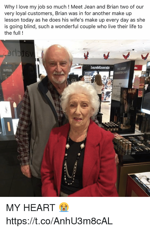 Life, Love, and Heart: Why I love my job so much ! Meet Jean and Brian two of our  very loyal customers, Brian was in for another make up  lesson today as he does his wife's make up every day as she  is going blind, such a wonderful couple who live their life to  the full!  滷婷 MY HEART 😭 https://t.co/AnhU3m8cAL