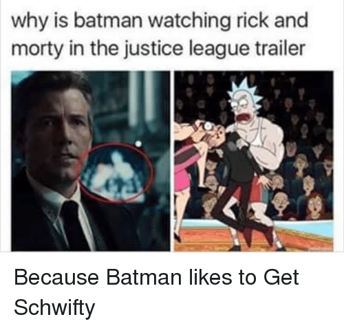 Schwifty: why is batman watching rick and  morty in the justice league trailer <p>Because Batman likes to Get Schwifty</p>
