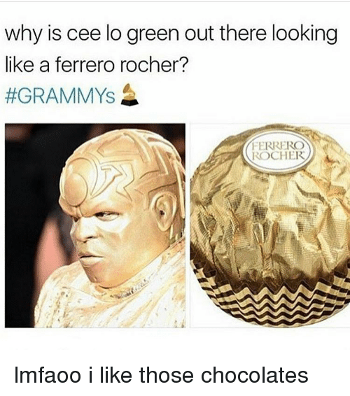 cee lo green: why is cee lo green out there looking  like a ferrero rocher?  #GRAMMYS  FERRERO  ROCHER lmfaoo i like those chocolates