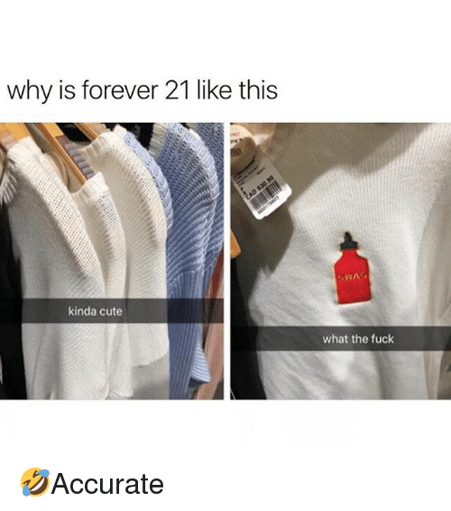 Forever 21: why is forever 21 like this  NG  kinda cute  what the fuck 🤣Accurate