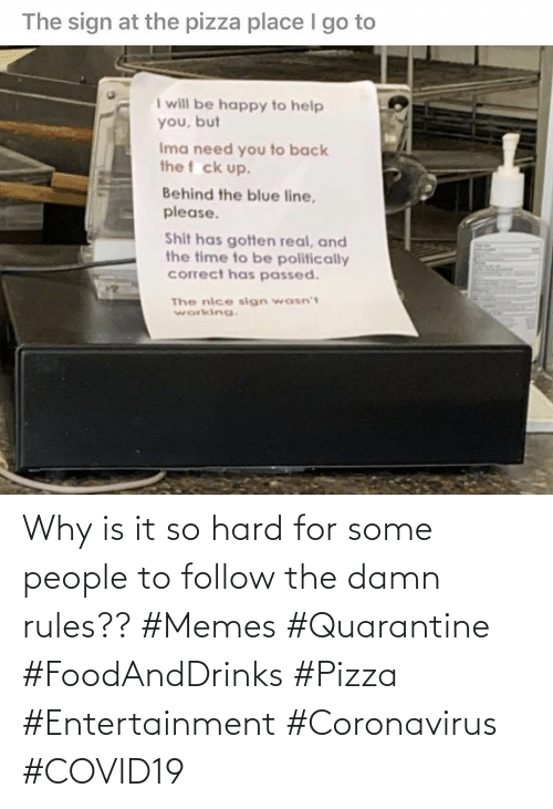 Coronavirus: Why is it so hard for some people to follow the damn rules?? #Memes #Quarantine #FoodAndDrinks #Pizza #Entertainment #Coronavirus #COVID19