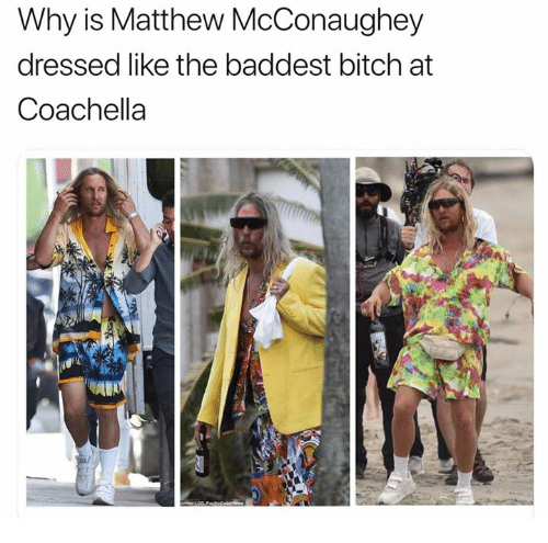 Matthew McConaughey: Why is Matthew McConaughey  dressed like the baddest bitch at  Coachella